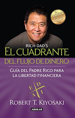 El cuadrante del flujo del dinero: Guía del Padre Rico hacia la libertad financiera (Spanish Edition) (Juegos De Crear)