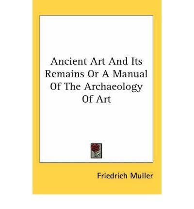 Ancient Art And Its Remains Or A Manual Of The Archaeology Of Art (Paperback) - Common pdf