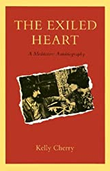 The Exiled Heart: A Meditative Autobiography
