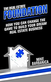 The Real Estate Foundation : How You Can Change the Game to Build Your Dream Real Estate Business