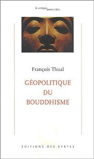 Géopolitique du Bouddhisme par François Thual