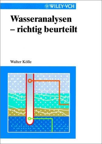 Wasseranalysen - richtig beurteilt: Grundlagen, Parameter, Wassertypen, Inhaltsstoffe. Grenzwerte nach Trinkwasserverordnung und EU-Trinkwasserrichtlinie