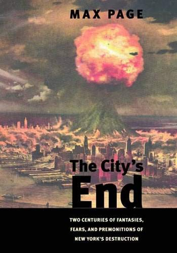 Download The City's End: Two Centuries of Fantasies, Fears, and Premonitions of New York's Destruction PDF