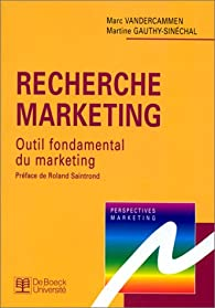 Recherche marketing outil fondamental du marketing par Marc Vandercammen