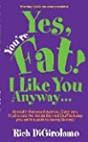 Yes, You're Fat! I Like You Anyway, DiGirolamo, Richard, 1591969107