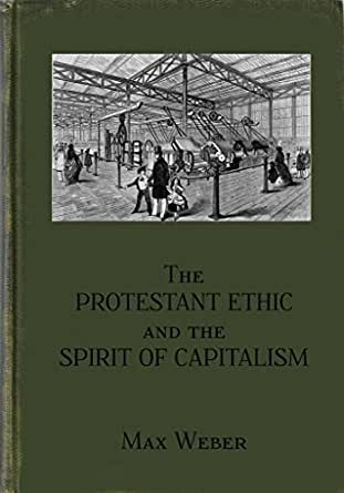 the protestant ethic and spirit of Max weber, the protestant ethic and the spirit of capitalism table of contents header chapter 1: religious affiliation and social stratification chapter 2: the spirit of capitalism chapter 3: luther's conception of the calling   chapter 5: asceticism and the spirit of capitalism.