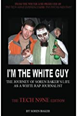 I'm The White Guy: The Journey Of Soren Baker's Life As A White Rap Journalist -- The Tech N9ne Edition: Tech N9ne Edition Paperback