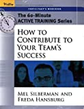 How to Contribute to Your Team's Success, Melvin L. Silberman and Freda Hansburg, 0787980099