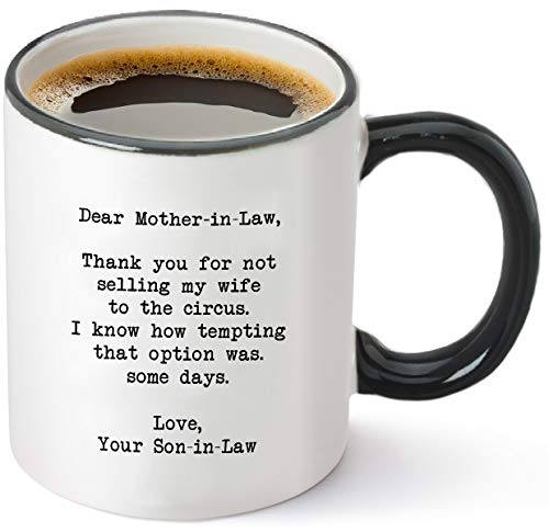 Dear Mother-in-law, Thank You for Not Selling My Wife To The Circus - Funny Mother in Law Gifts from Son in Law - Best Mother's Day, Birthday, Wedding or Christmas Gift Idea - 11 oz Tea Cup White