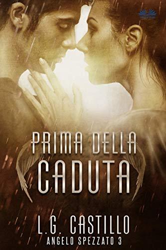 Prima Della Caduta (Angelo Spezzato #3) (Italian Edition)