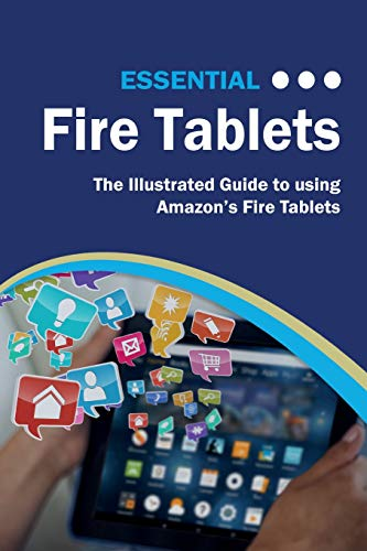 Essential Fire Tablets: The Illustrated Guide to Using Amazon's Fire Tablet (Computer Essentials) Paperback – July 4, 2017