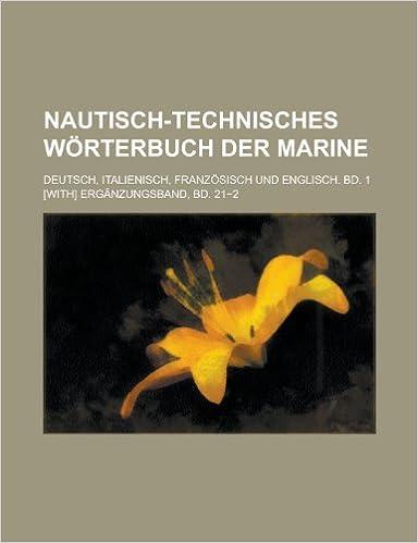 Book Nautisch-Technisches Worterbuch Der Marine: Deutsch, Italienisch, Franzosisch Und Englisch. Bd. 1 [With] Erganzungsband, Bd. 21 2