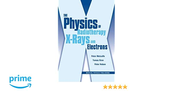 The physics of radiotherapy x rays and electrons 9781930524361 the physics of radiotherapy x rays and electrons 9781930524361 medicine health science books amazon fandeluxe Images