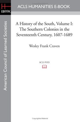 A History of the South Volume I: The Southern Colonies in the Seventeenth Century, 1607-1689 ebook
