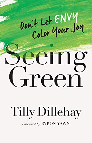 Seeing Green: Don't Let Envy Color Your Joy by [Dillehay, Tilly]