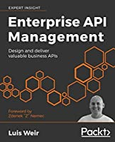 Enterprise API Management: Design and deliver valuable business APIs Front Cover