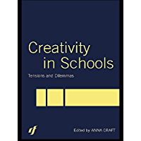 Creativity in Schools: Tensions and Dilemmas (English Edition)