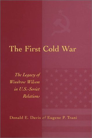 The First Cold War: The Legacy of Woodrow Wilson in U.S. - Soviet Relations by Davis, Donald E., Trani, Eugene P.(August 26, 2002) Hardcover