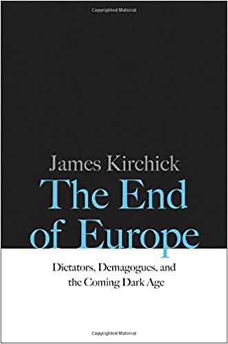 Image result for the end of europe: dictators, demagogues, and the coming dark age