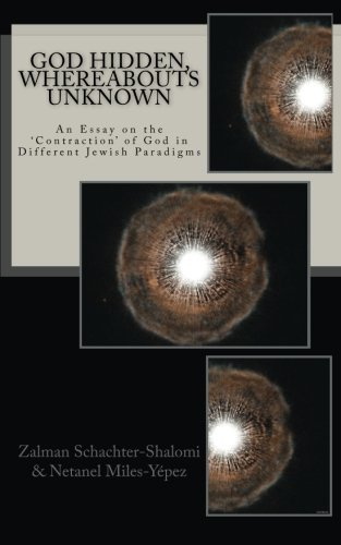 God Hidden, Whereabouts Unknown: An Essay on the 'Contraction' of God in Different Jewish Paradigms