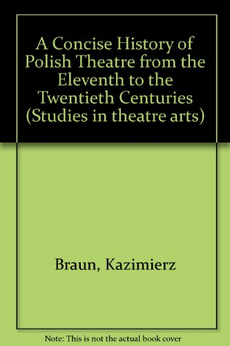 A Concise History of Polish Theater from the Eleventh to the Twentieth Cen Turies (Studies in Theatre Arts, V. 21)
