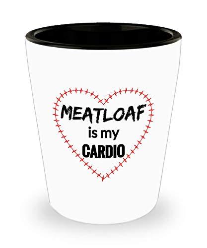 MEATLOAF Shot Glass - Meatloaf is My Cardio]()