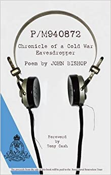 P/M940872 Chronicle of a Cold War Eavesdropper A Poem by JOHN BISHOP