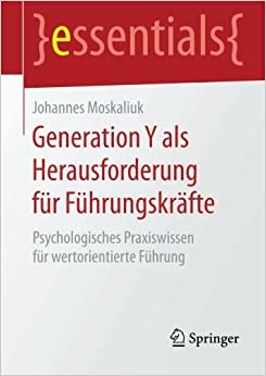 Generation Y als Herausforderung f????r F????hrungskr????fte: Psychologisches Praxiswissen f????r wertorientierte F????hrung (Essentials) (German Edition) by Johannes Moskaliuk (2016-05-09)