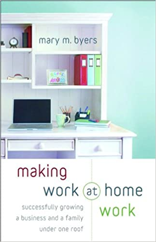 Book Making Work at Home Work: Successfully Growing a Business and a Family Under One Roof