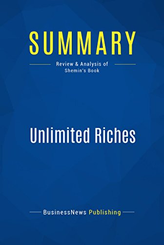 Summary: Unlimited Riches: Review and Analysis of Shemin's Book
