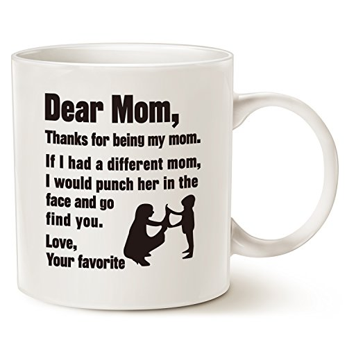 Love Mom Mug - MAUAG Funny Christmas Gifts for Mom Coffee Mug - Dear Mom, Thanks for being my mom. If I had. Love, Your favorite - Best Gag Gifts for Mom, Mother, Grandma Porcelain Cup, White 14 Oz