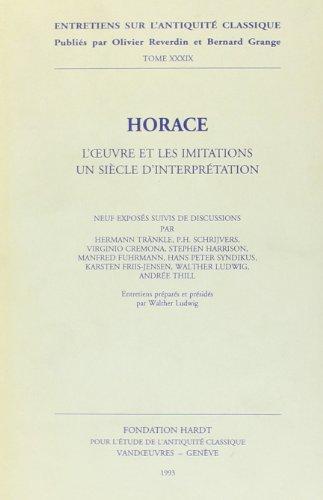Horace: L'Oeuvre Et Les Imitations, Un Siecle d'Interpretations. Vandoeuvres-Geneve, 24-29 Aout 1992