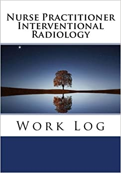 Nurse Practitioner Interventional Radiology Work Log: Work Journal, Work Diary, Log - 132 Pages, 7 X 10 Inches