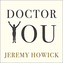 Doctor You: Revealing the Science of Self-Healing Audiobook by Jeremy Howick Narrated by Jeremy Howick