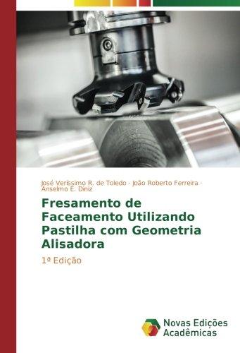 Fresamento de Faceamento Utilizando Pastilha com Geometria Alisadora: 1ª Edição (Portuguese Edition)