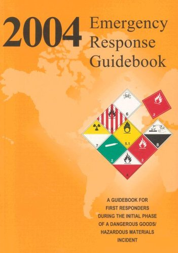 2004 Emergency Response Guidebook: A Guidebook for First Responders During the Initial Phase of a Hazardous Materials/Da