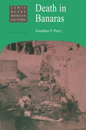 Death in Banaras (Lewis Henry Morgan Lectures) (Jonathan P Lewis)
