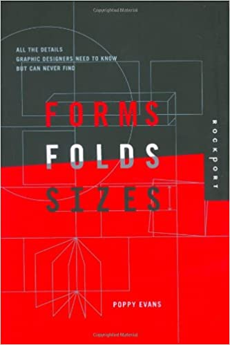 Forms Folds And Sizes All The Details Graphic Designers Need To Know But Can Never Find Evans Poppy 0080665305405 Amazon Com Books