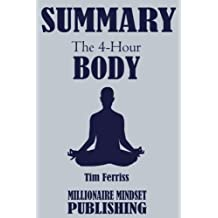 Summary: The 4 Hour Body by Tim Ferriss: An Uncommon Guide to Rapid Fat Loss, Incredible Sex and Becoming Superhuman