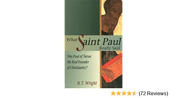 What Saint Paul Really Said Was Of Tarsus The Real Founder Christianity N T Wright 9780880281812 Amazon Books