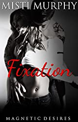 Fixation (Magnetic Desires Book 3)