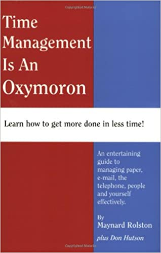 Time Management Is An Oxymoron Maynard Rolston 9781585970964