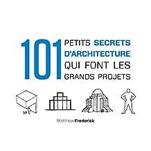 101 petits secrets d'architecture qui font les grands projets (Hors Collection) (French Edition)