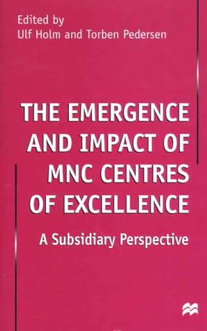 The Emergence and Impact of MNC Centres of Excellence: A Subsidiary Perspective