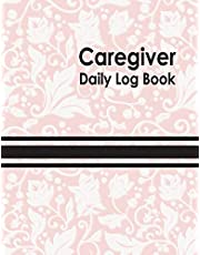 Caregiver Daily Log Book: Personal Home Aide Record Book   Medicine Reminder Log, Medical History, Service Timesheets   Tracking, Schedule ... Details & Treatment Healthcare