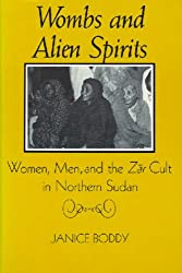 Wombs and Alien Spirits: Women, Men and the Zar Cult in Northern Sudan (New Directions in Anthropological Writing)