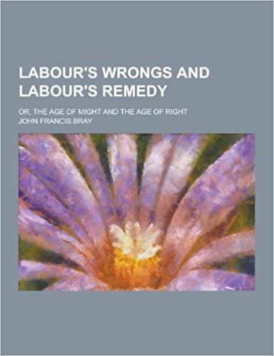 Book Labour's Wrongs and Labour's Remedy: Or, the Age of Might and the Age of Right