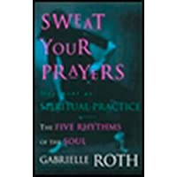 Sweat Your Prayers: Movement As Spiritual Practice: Unveiling the Mysteries of the Soul