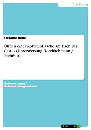 Öffnen einer Rotweinflasche am Tisch des Gastes (Unterweisung Hotelfachmann / -fachfrau) (German Edition)
