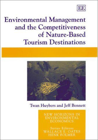 Environmental Management and the Competitiveness of Nature-Based Tourism Destinations (New Horizons in Environmental Economics) PDF